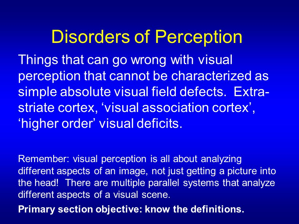 Visual Object Agnosia The impairment of object recognition in the presence of relatively intact elementary visual perception, memory, and general intellectual function.
