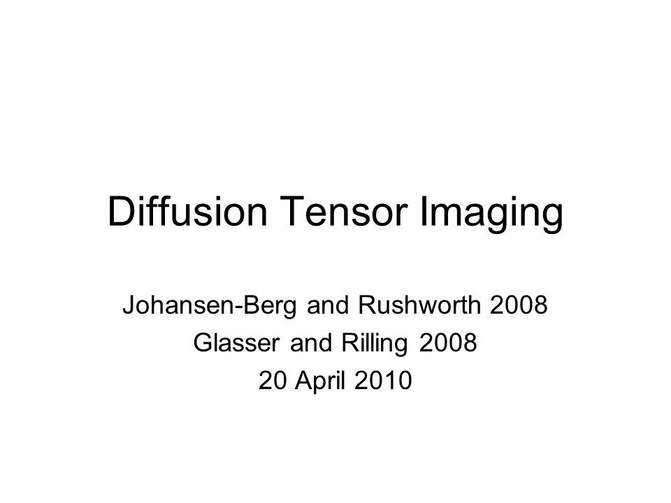 Diffusion Tensor Imaging Johansen-Berg and Rushworth 2008 Glasser and Rilling 2008 20 April 2010
