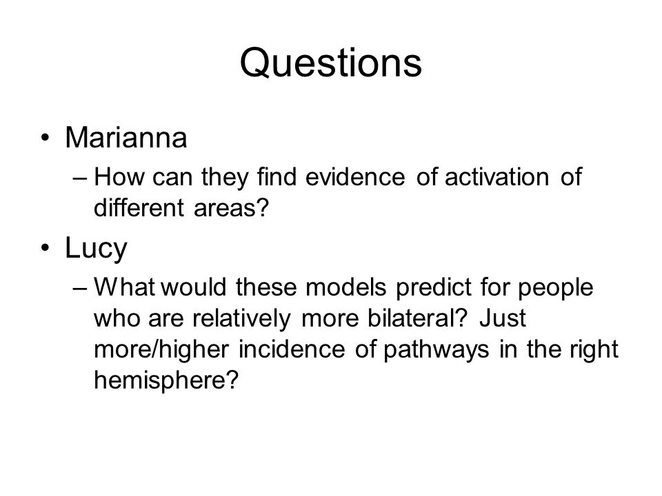 Questions Marianna –How can they find evidence of activation of different areas.