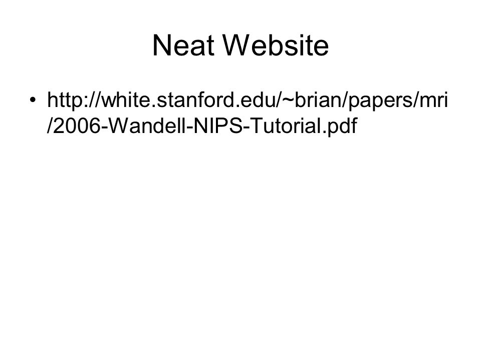 Neat Website http://white.stanford.edu/~brian/papers/mri /2006-Wandell-NIPS-Tutorial.pdf