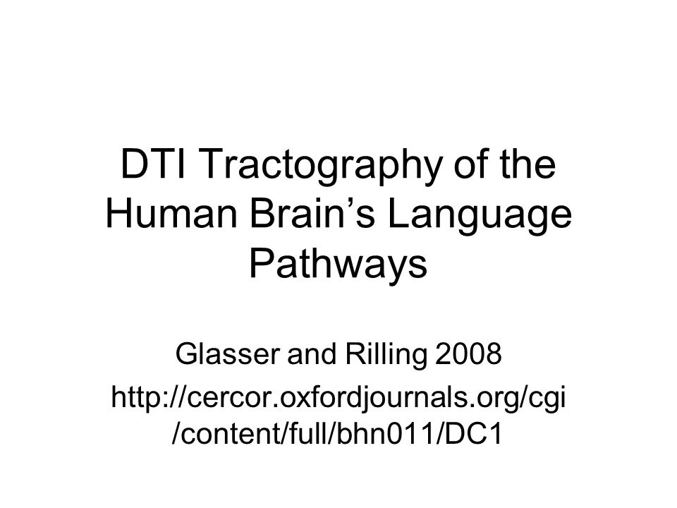 DTI Tractography of the Human Brain's Language Pathways Glasser and Rilling 2008 http://cercor.oxfordjournals.org/cgi /content/full/bhn011/DC1