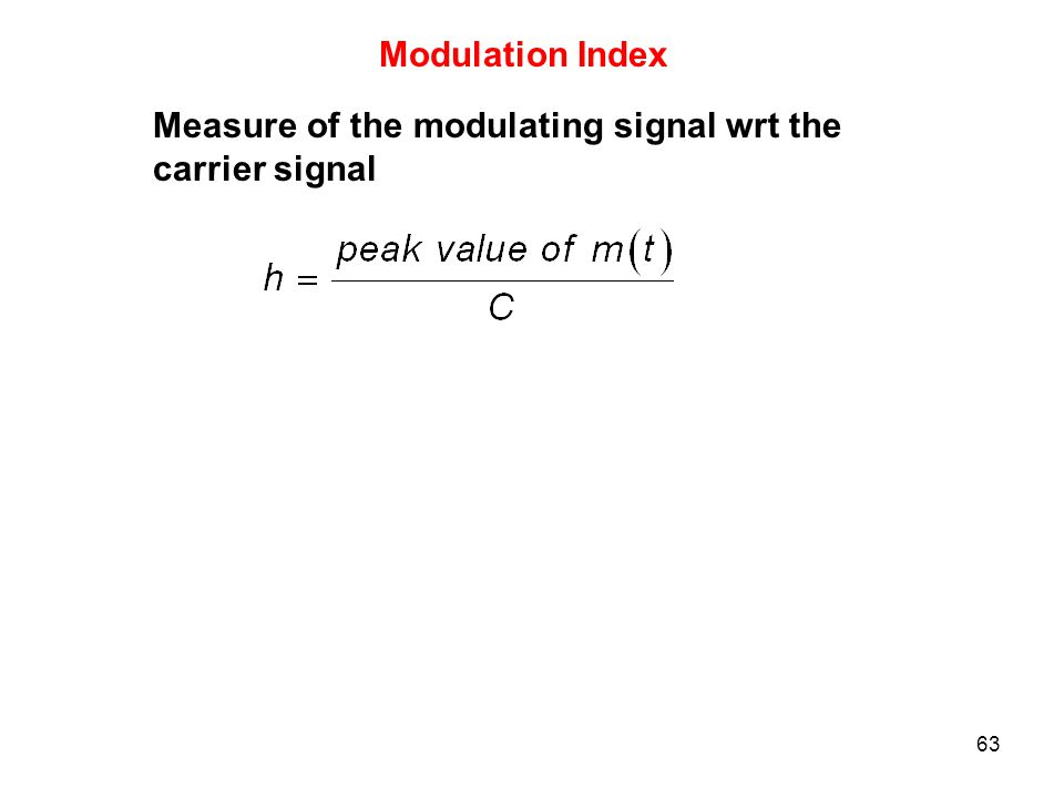 63 Modulation Index Measure of the modulating signal wrt the carrier signal