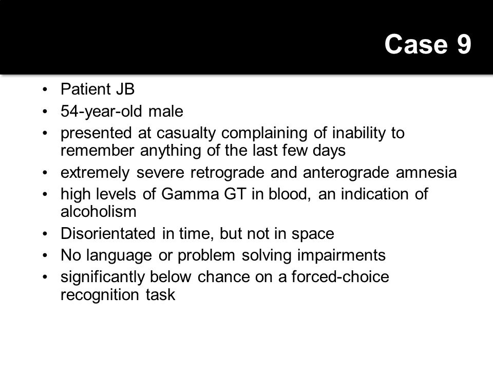 Case 9 Patient JB 54-year-old male presented at casualty complaining of inability to remember anything of the last few days extremely severe retrograd