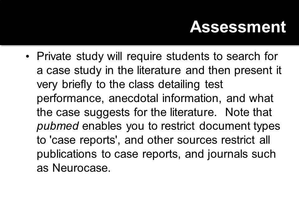 Assessment Private study will require students to search for a case study in the literature and then present it very briefly to the class detailing te