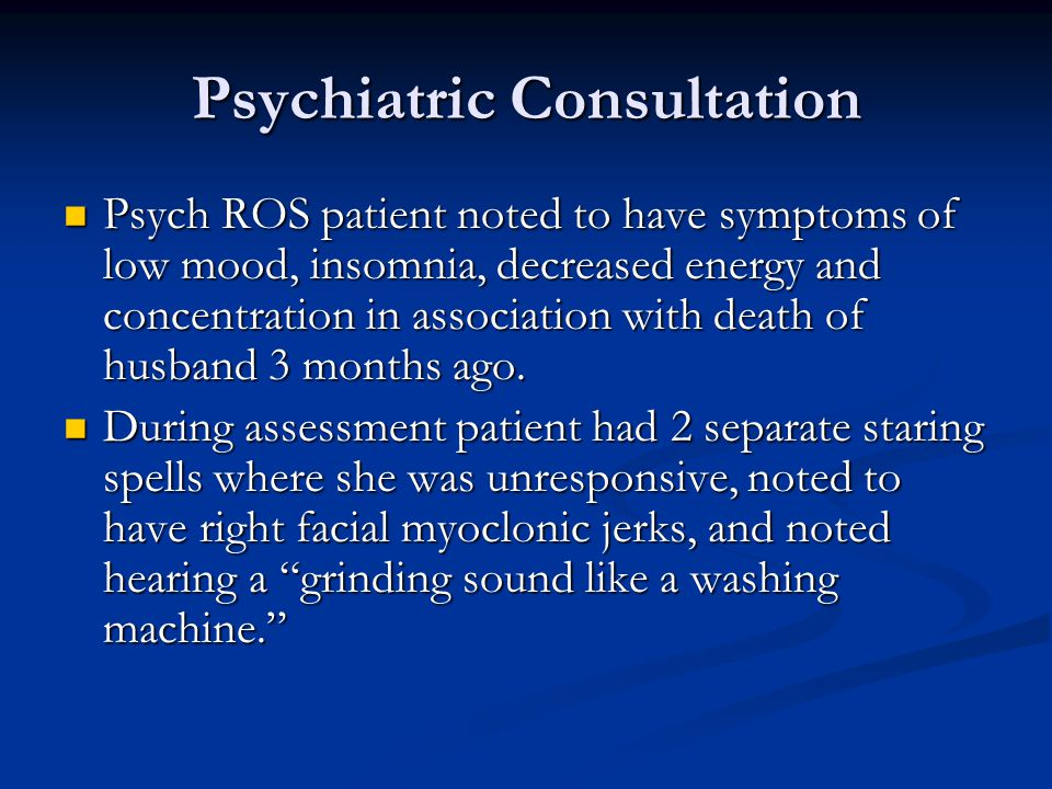 Psychiatric Consultation Psych ROS patient noted to have symptoms of low mood, insomnia, decreased energy and concentration in association with death