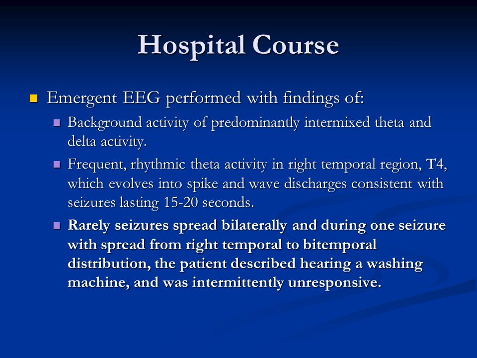 Hospital Course Emergent EEG performed with findings of: Emergent EEG performed with findings of: Background activity of predominantly intermixed thet