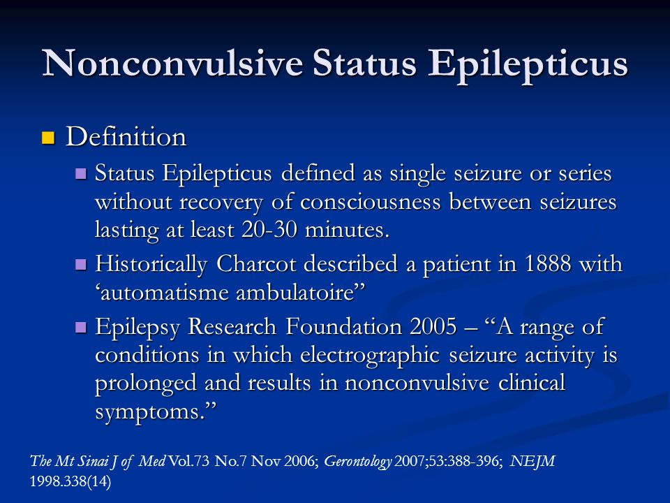 Nonconvulsive Status Epilepticus Definition Definition Status Epilepticus defined as single seizure or series without recovery of consciousness betwee