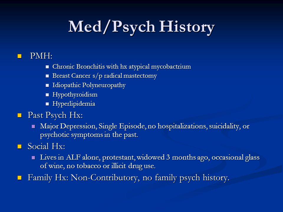 Med/Psych History PMH: PMH: Chronic Bronchitis with hx atypical mycobactrium Chronic Bronchitis with hx atypical mycobactrium Breast Cancer s/p radica