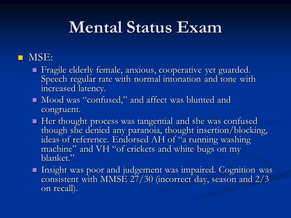 Mental Status Exam MSE: MSE: Fragile elderly female, anxious, cooperative yet guarded.