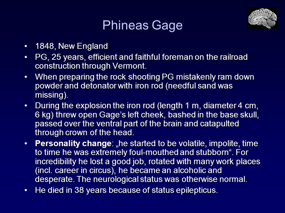 Phineas Gage 1848, New England1848, New England PG, 25 years, efficient and faithful foreman on the railroad construction through Vermont.PG, 25 years