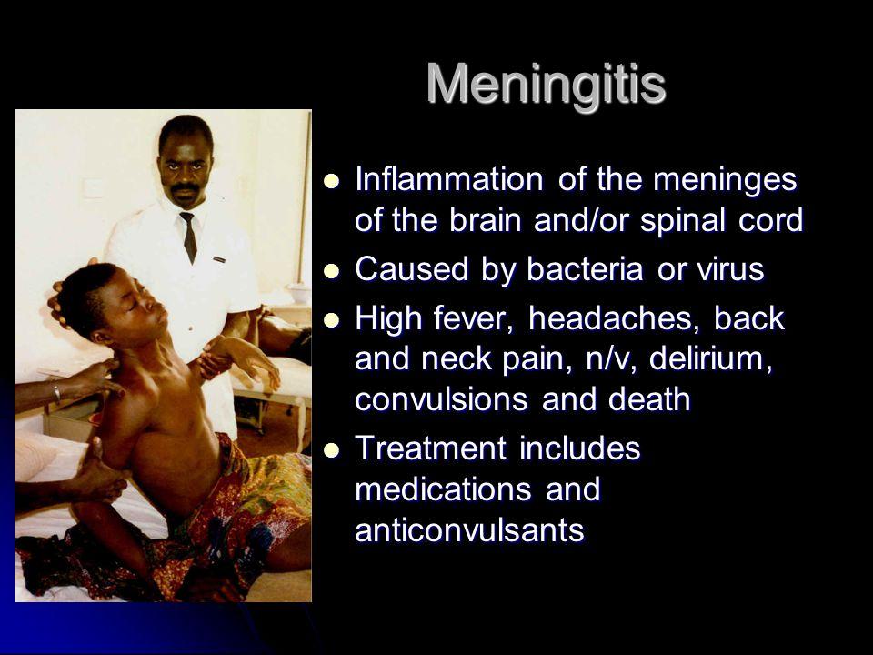 Meningitis Inflammation of the meninges of the brain and/or spinal cord Inflammation of the meninges of the brain and/or spinal cord Caused by bacteri