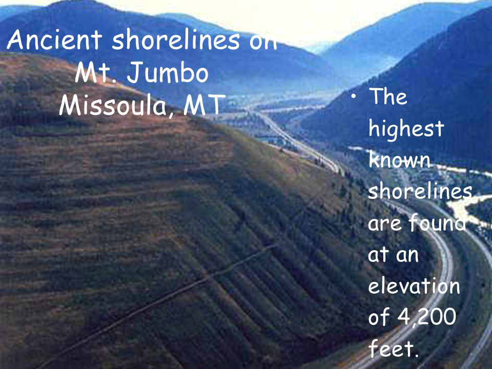 The highest known shorelines are found at an elevation of 4,200 feet. Ancient shorelines on Mt. Jumbo Missoula, MT