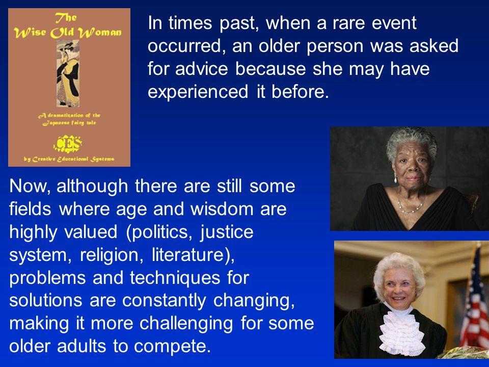In times past, when a rare event occurred, an older person was asked for advice because she may have experienced it before.