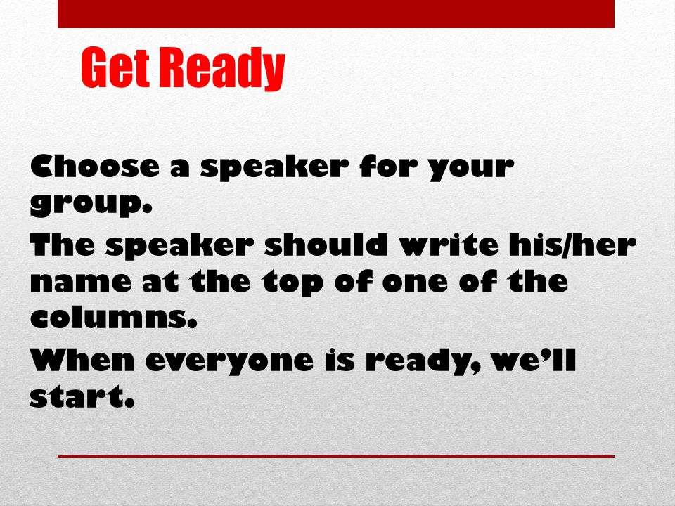 Get Ready Choose a speaker for your group.