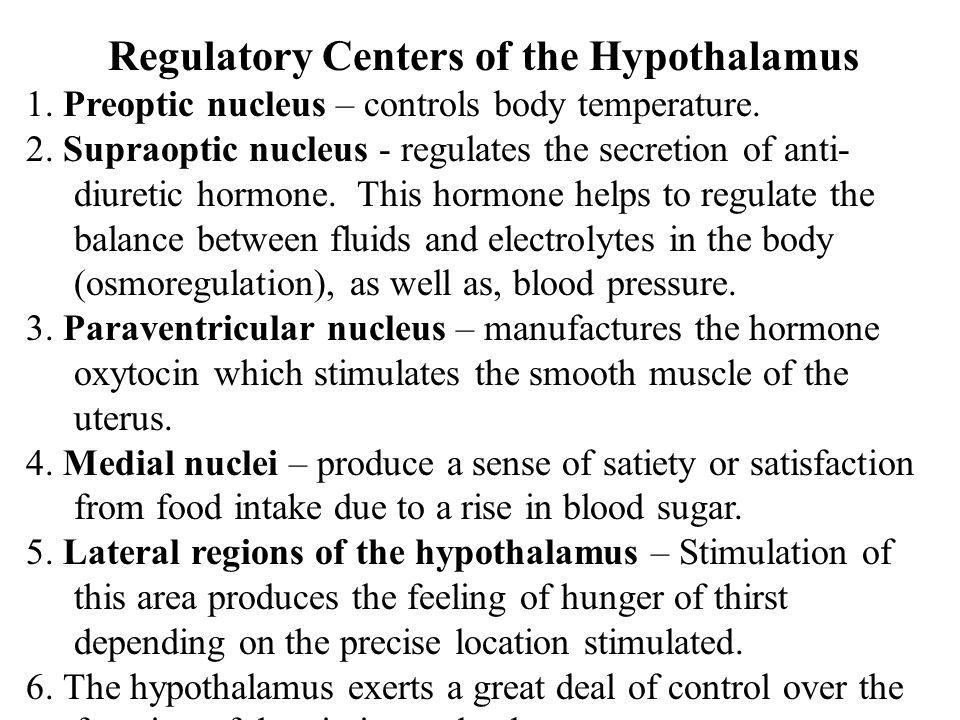 Regulatory Centers of the Hypothalamus 1. Preoptic nucleus – controls body temperature. 2. Supraoptic nucleus - regulates the secretion of anti- diure