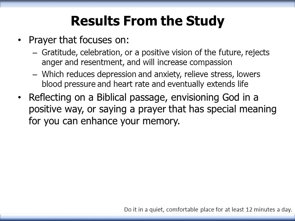 Results From the Study Prayer that focuses on: – Gratitude, celebration, or a positive vision of the future, rejects anger and resentment, and will in