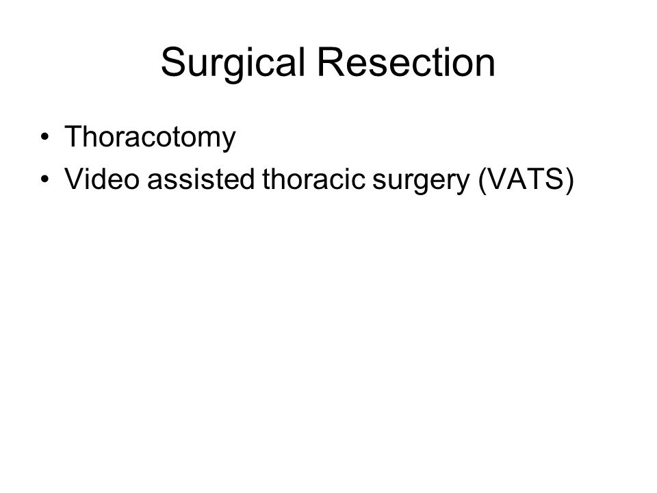 Surgical Resection Thoracotomy Video assisted thoracic surgery (VATS)