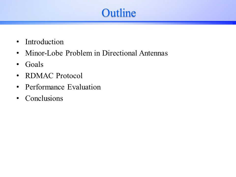 Outline Introduction Minor-Lobe Problem in Directional Antennas Goals RDMAC Protocol Performance Evaluation Conclusions