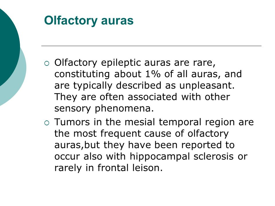Olfactory auras  Olfactory epileptic auras are rare, constituting about 1% of all auras, and are typically described as unpleasant. They are often as