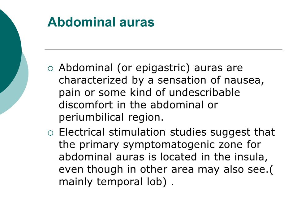Abdominal auras  Abdominal (or epigastric) auras are characterized by a sensation of nausea, pain or some kind of undescribable discomfort in the abd