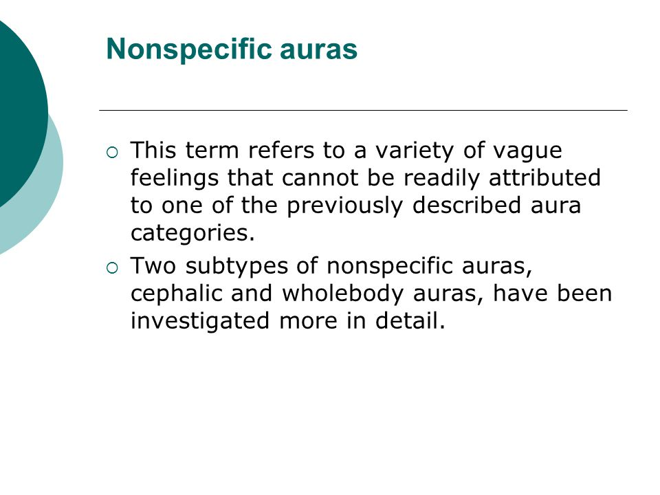 Nonspecific auras  This term refers to a variety of vague feelings that cannot be readily attributed to one of the previously described aura categori