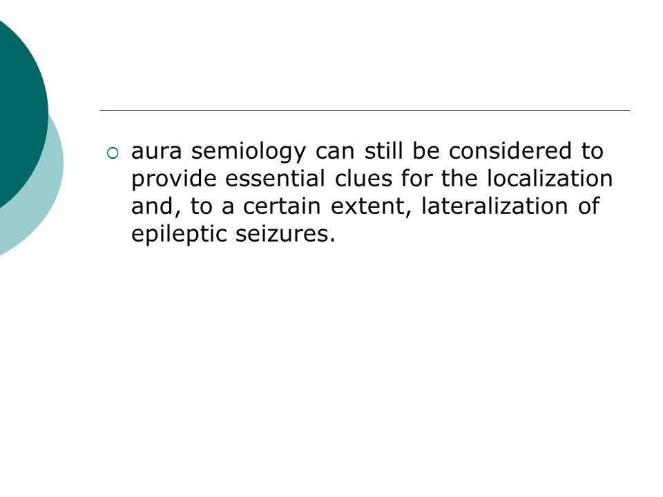  aura semiology can still be considered to provide essential clues for the localization and, to a certain extent, lateralization of epileptic seizure