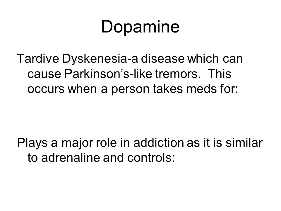 Dopamine Tardive Dyskenesia-a disease which can cause Parkinson's-like tremors.