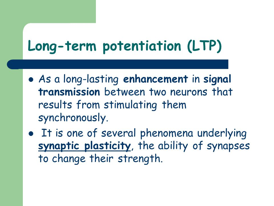Long-term potentiation (LTP) As a long-lasting enhancement in signal transmission between two neurons that results from stimulating them synchronously