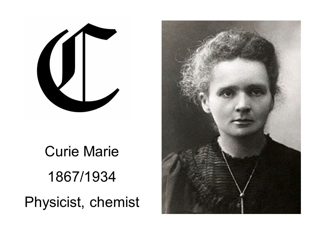 Curie Marie 1867/1934 Physicist, chemist