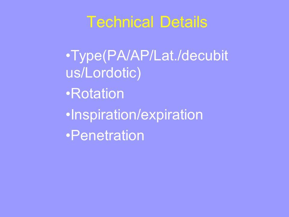 Technical Details Type(PA/AP/Lat./decubit us/Lordotic) Rotation Inspiration/expiration Penetration