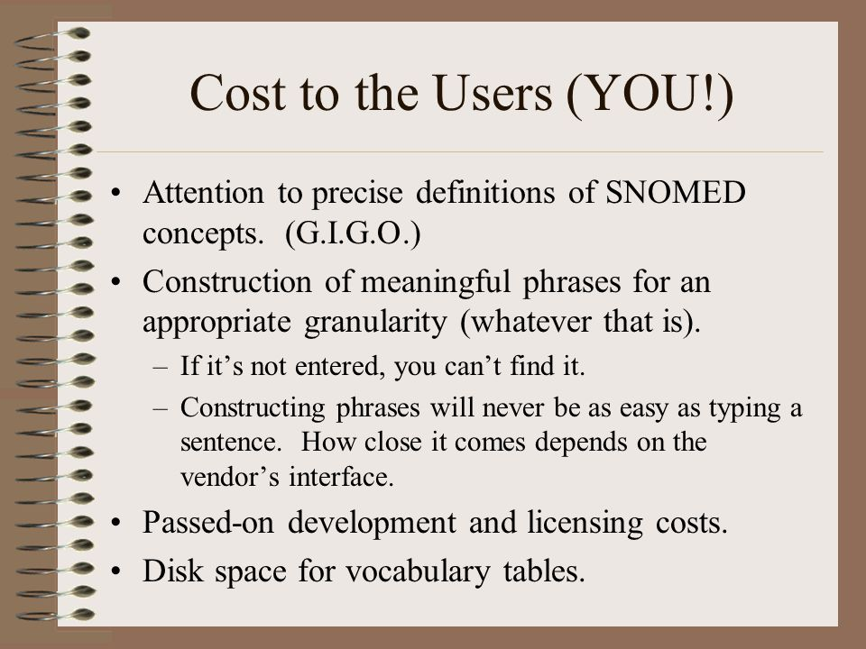 Cost to the Users (YOU!) Attention to precise definitions of SNOMED concepts.