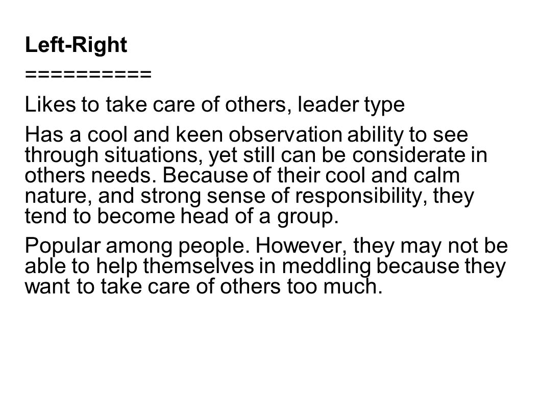 Left-Right ========== Likes to take care of others, leader type Has a cool and keen observation ability to see through situations, yet still can be co