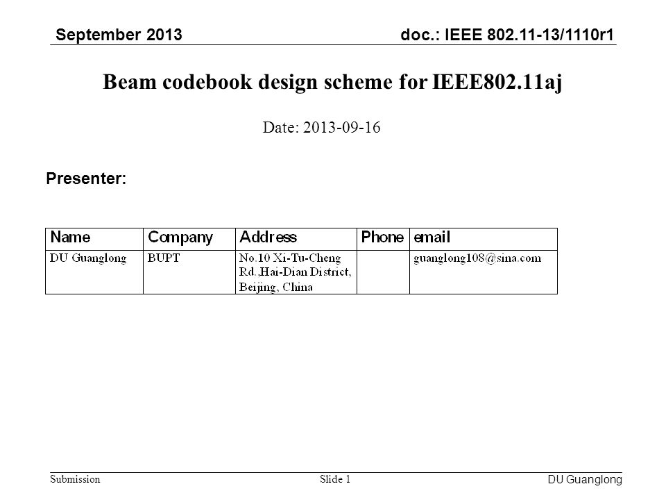 doc.: IEEE 802.11-13/1110r1 September 2013 Submission Beam codebook design scheme for IEEE802.11aj DU GuanglongSlide 1 Date: 2013-09-16 Presenter: