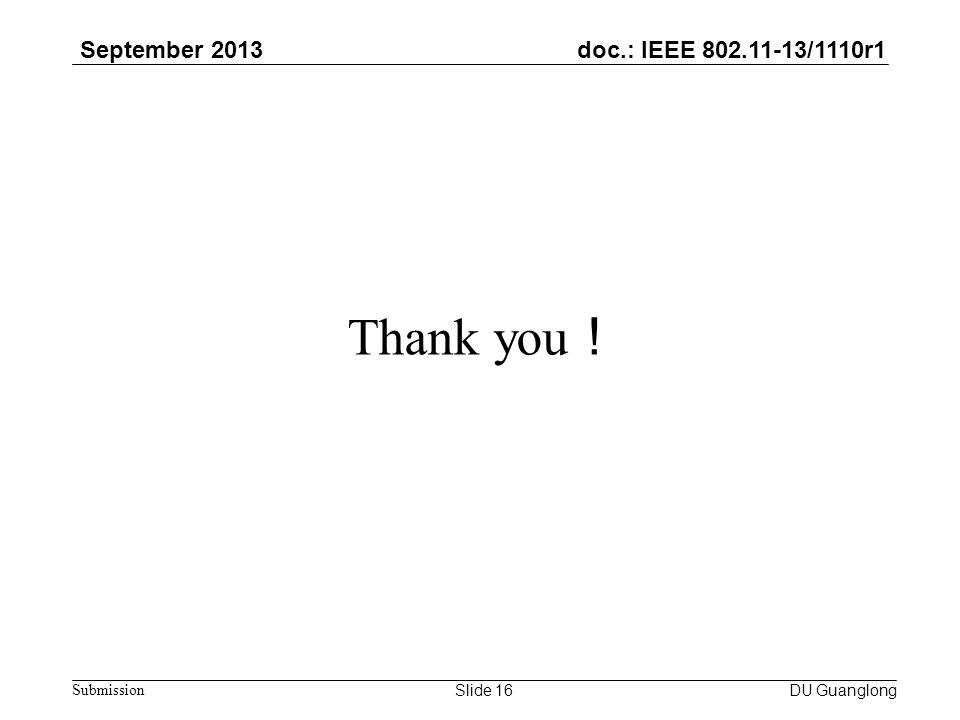 doc.: IEEE 802.11-13/1110r1 September 2013 Submission Thank you ! Slide 16 DU Guanglong