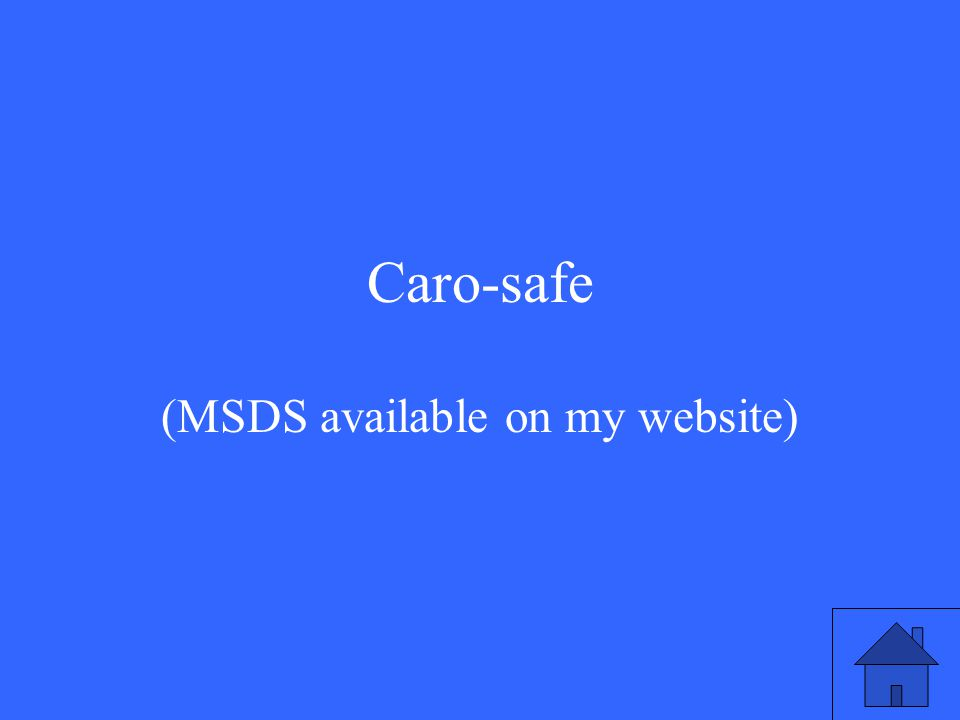 Caro-safe (MSDS available on my website)