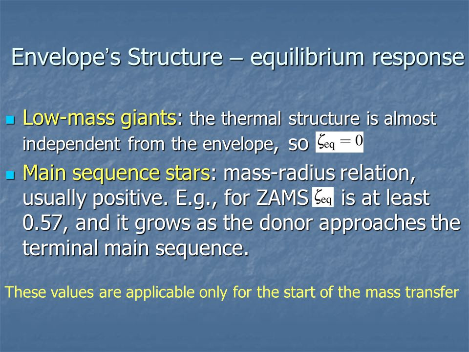 Envelope ' s Structure – equilibrium response Low-mass giants: the thermal structure is almost independent from the envelope, so Low-mass giants: the thermal structure is almost independent from the envelope, so Main sequence stars: mass-radius relation, usually positive.