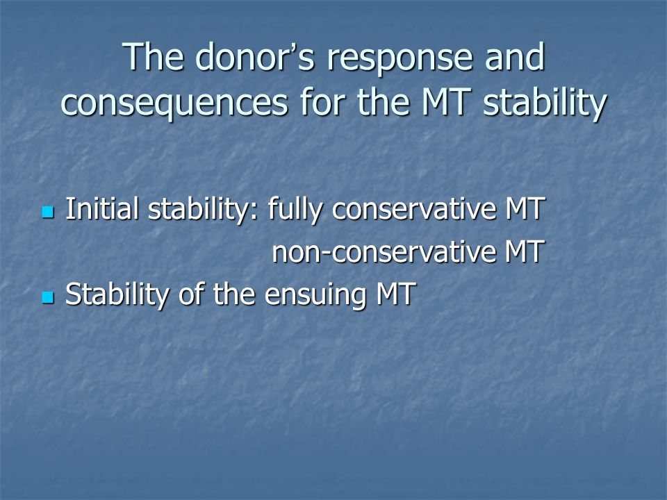 The donor ' s response and consequences for the MT stability Initial stability: fully conservative MT Initial stability: fully conservative MT non-conservative MT non-conservative MT Stability of the ensuing MT Stability of the ensuing MT