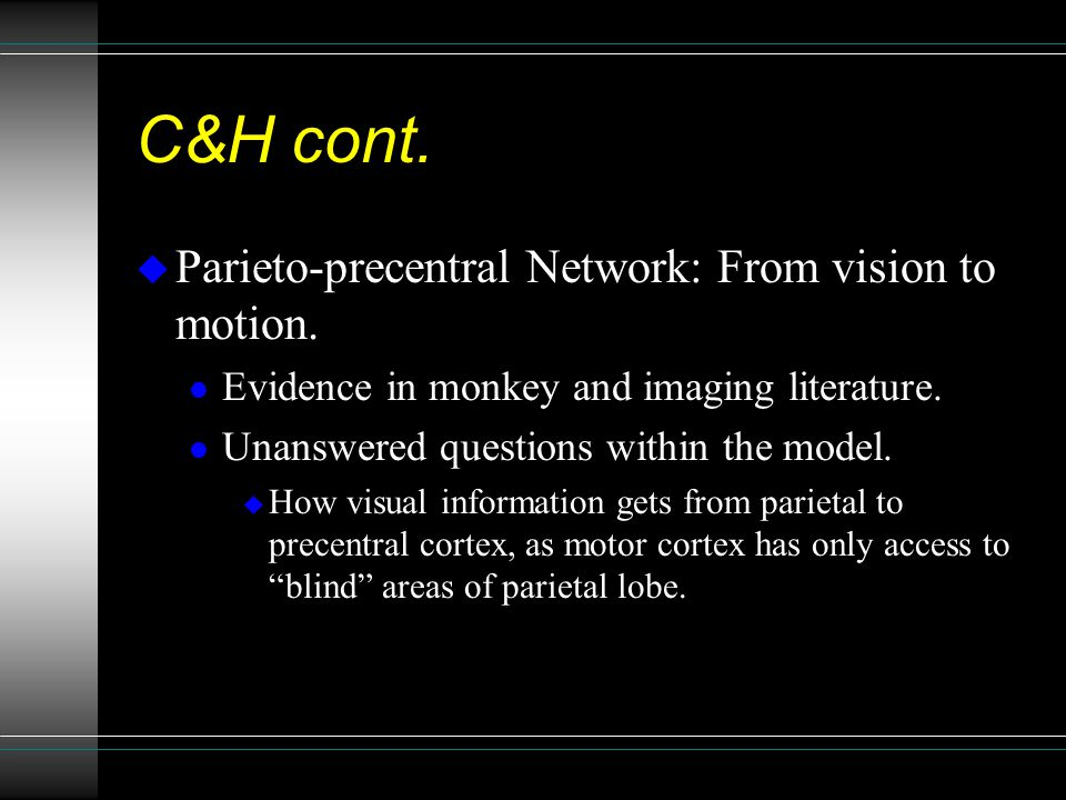 C&H cont. u Parieto-precentral Network: From vision to motion.