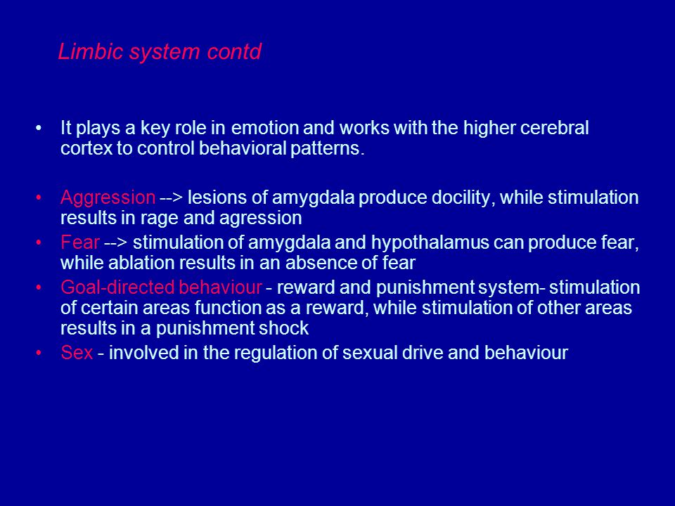 Limbic system contd It plays a key role in emotion and works with the higher cerebral cortex to control behavioral patterns. Aggression --> lesions of