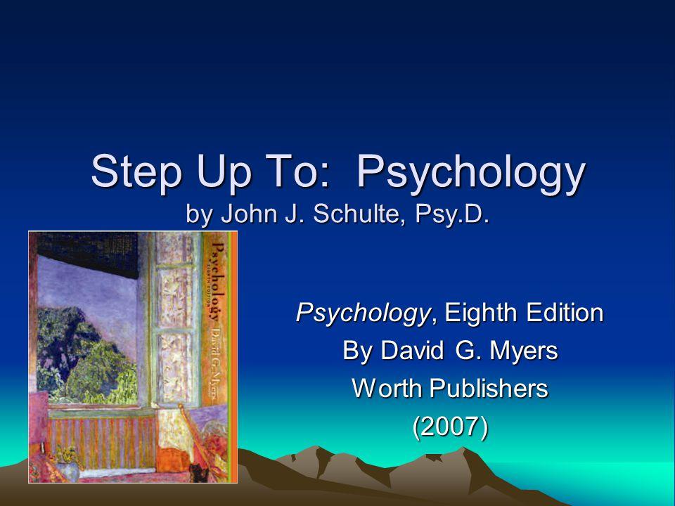Step Up To: Psychology by John J.Schulte, Psy.D. Psychology, Eighth Edition By David G.