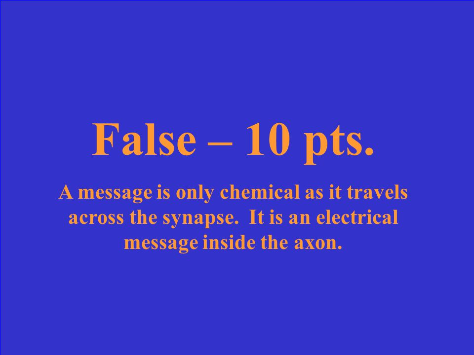 True or False: As an impulse is traveling along an axon it is in the Form of a chemical message.