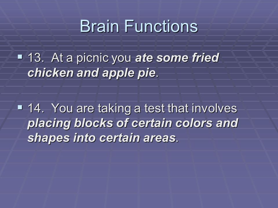 Brain Functions  13. At a picnic you ate some fried chicken and apple pie.