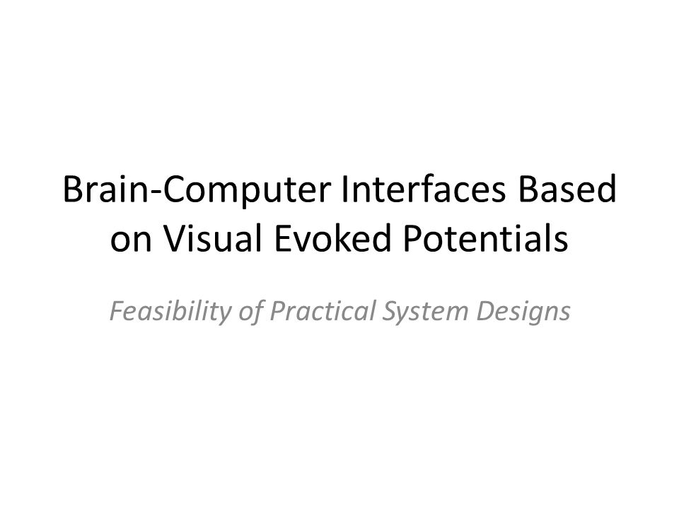 Brain-Computer Interfaces Based on Visual Evoked Potentials Feasibility of Practical System Designs