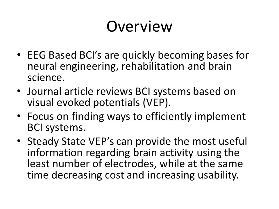Overview EEG Based BCI's are quickly becoming bases for neural engineering, rehabilitation and brain science. Journal article reviews BCI systems base