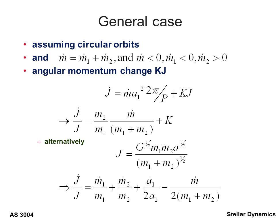 AS 3004 Stellar Dynamics General case assuming circular orbits and angular momentum change KJ –alternatively