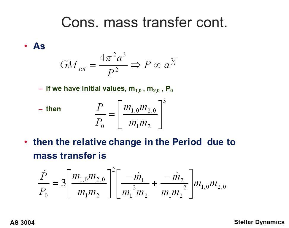 AS 3004 Stellar Dynamics Cons. mass transfer cont.