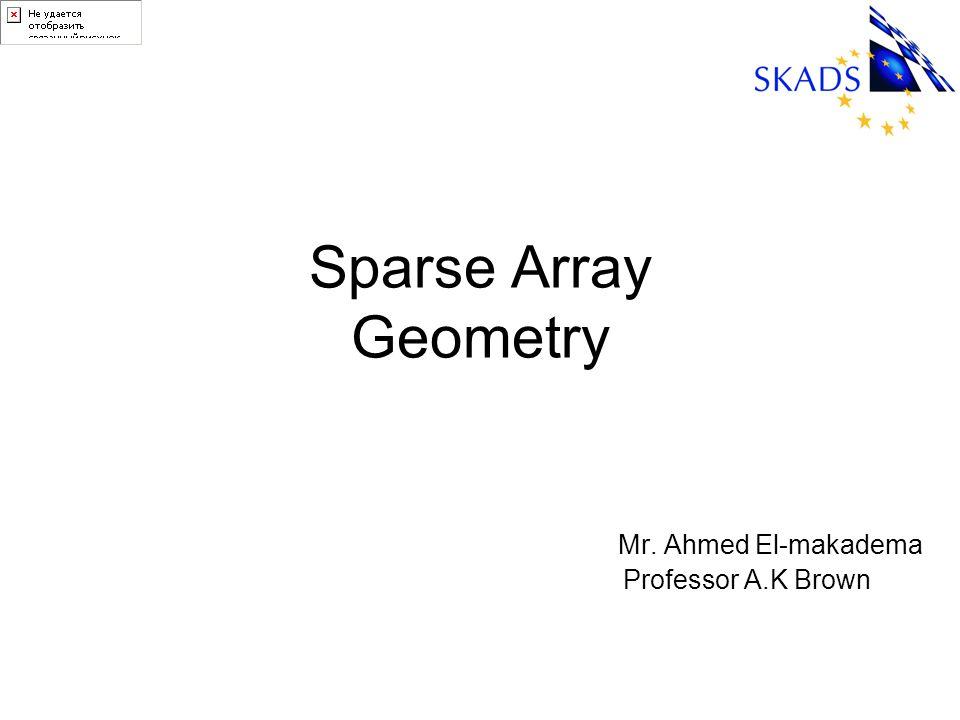 Sparse Array Geometry Mr. Ahmed El-makadema Professor A.K Brown