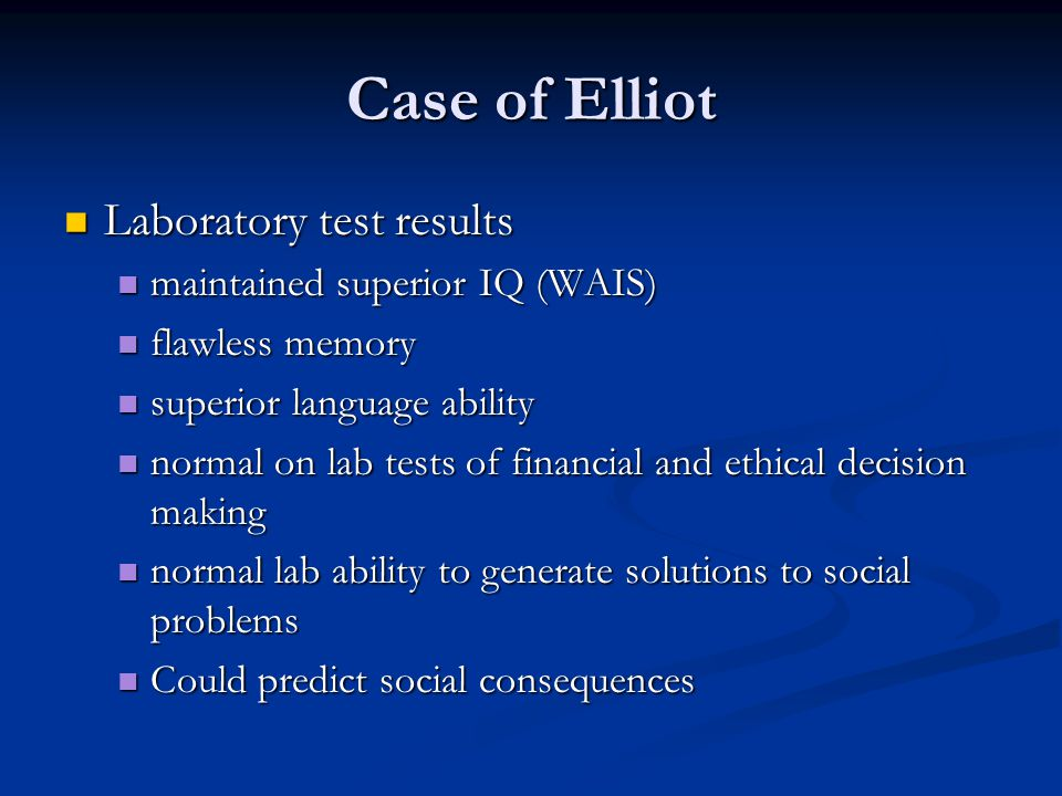 Case of Elliot Laboratory test results Laboratory test results maintained superior IQ (WAIS) maintained superior IQ (WAIS) flawless memory flawless me
