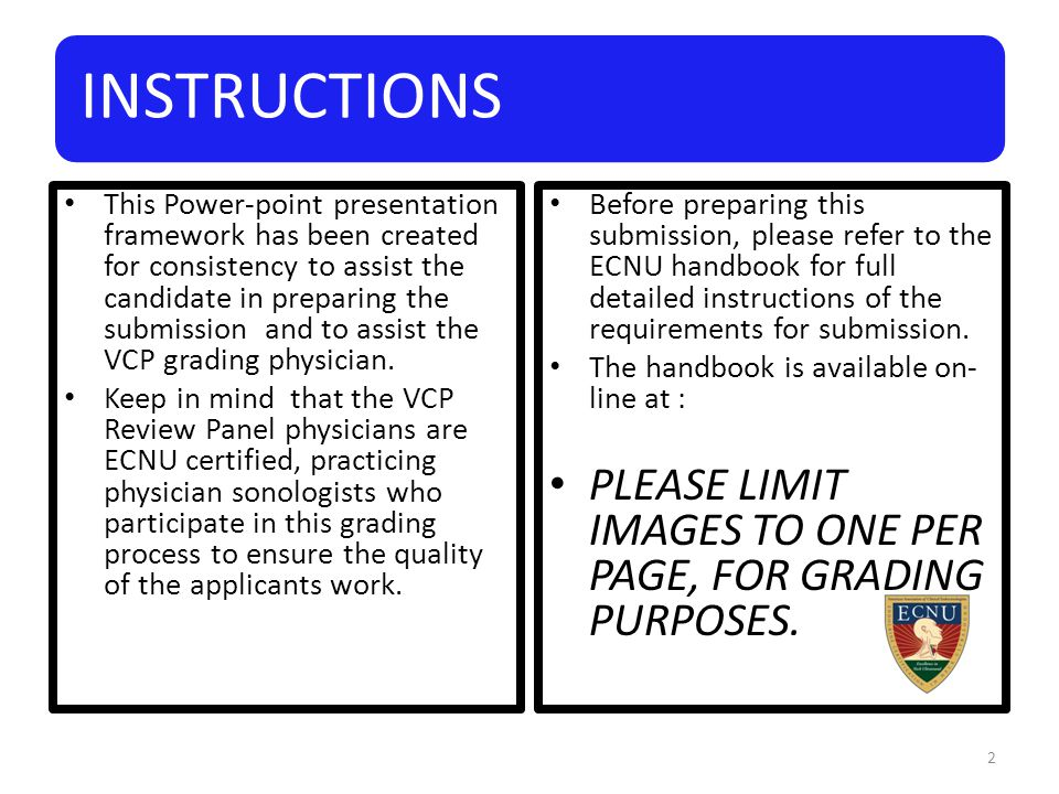 INSTRUCTIONS This Power-point presentation framework has been created for consistency to assist the candidate in preparing the submission and to assist the VCP grading physician.