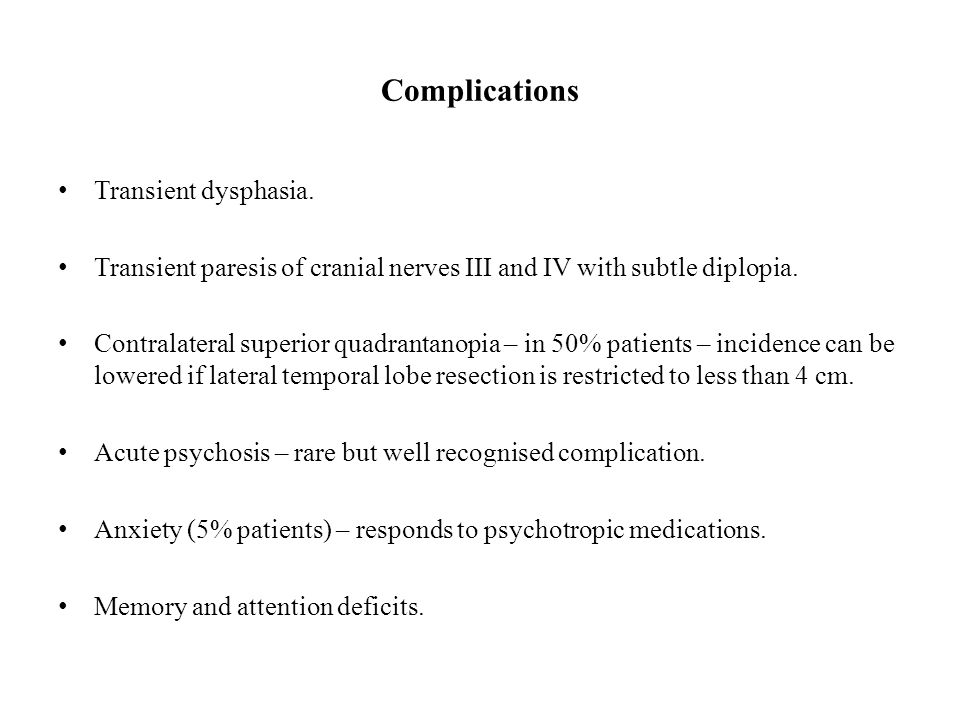 Complications Transient dysphasia. Transient paresis of cranial nerves III and IV with subtle diplopia. Contralateral superior quadrantanopia – in 50%